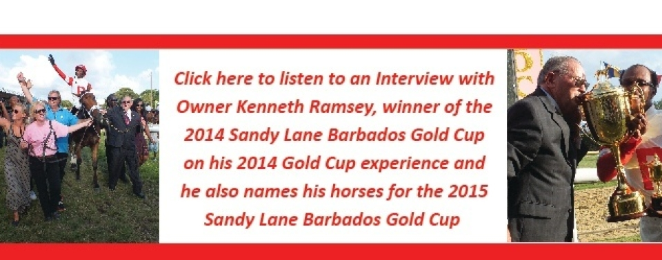 December 6, 2014 interview with the 2014 Sandy Lane Barbados Gold Cup winner, Mr. Kenneth Ramsey
